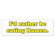 I'd rather be eating Ramen. Bumper Bumper Sticker