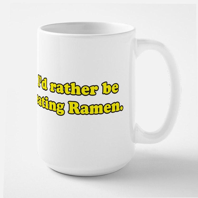 I'd rather be eating Ramen. Mug