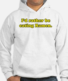I'd rather be eating Ramen. Hoodie