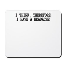 I THINK, THEREFORE I HAVE A H Mousepad