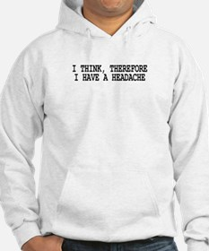 I THINK, THEREFORE I HAVE A H Hoodie