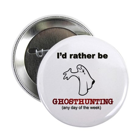 "Rather Be Ghosthunting 2.25"" Button"