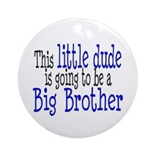 Little Dude is a Big Brother Ornament (Round)
