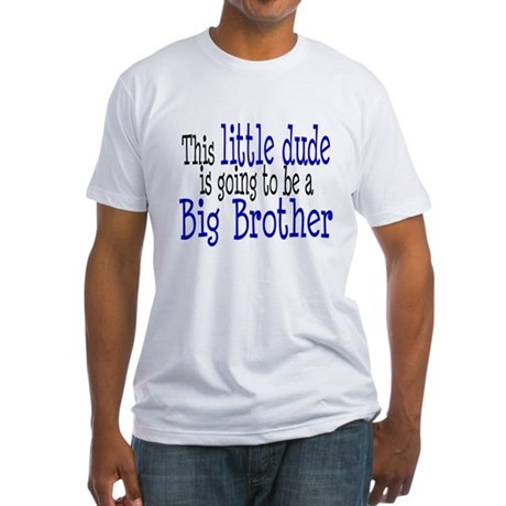 Little Dude is a Big Brother Fitted T-Shirt