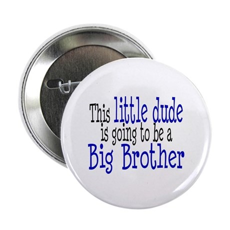 "Little Dude is a Big Brother 2.25"" Button"