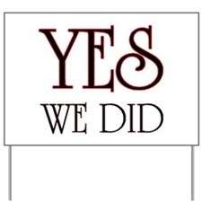 Unique Yes we did Yard Sign