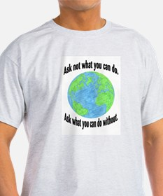Ask not what you can do... T-Shirt