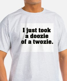 I JUST TOOK A DOOZIE OF A TWO T-Shirt