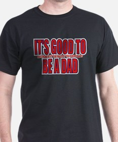 It's Good To Be A Dad T-Shirt