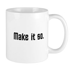 Make it so. Mug