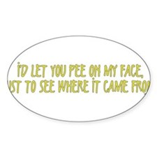 Pee On My Face Oval Decal