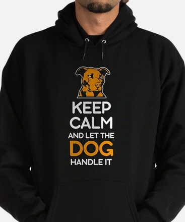 Keep Calm And Let The Dog Handle it T S Sweatshirt