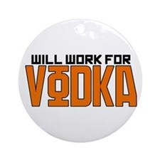 Will Work For Vodka Ornament (Round)