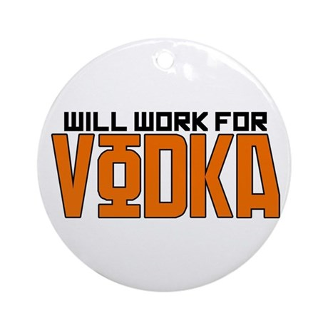 Will Work For Vodka Ornament (Round)