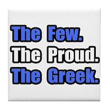 """""""Few. Proud. Greek."""" Tile Coaster"""