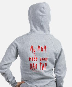 My MOM made your DAD TAP Zip Hoodie