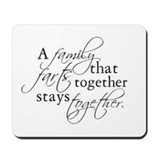A FAMILY THAT FARTS TOGETHER Mousepad