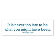 It is never too late to be...