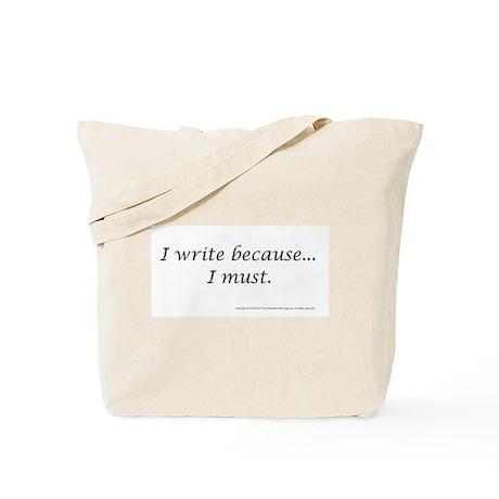 I WRITE BECAUSE I MUST! Tote Bag
