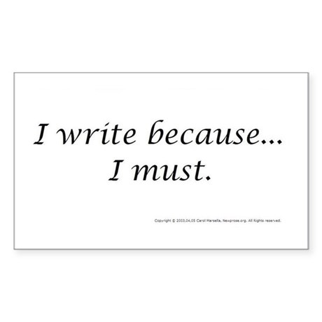 I WRITE BECAUSE I MUST! Rectangle Sticker