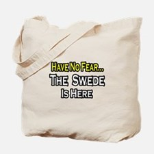 """""""No Fear, Swede is Here"""" Tote Bag"""