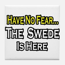 """No Fear, Swede is Here"" Tile Coaster"