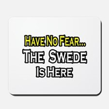"""""""No Fear, Swede is Here"""" Mousepad"""