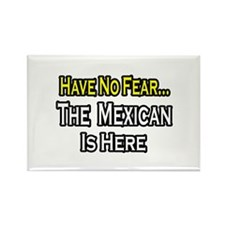 """""""No Fear, Mexican is Here"""" Rectangle Magnet"""
