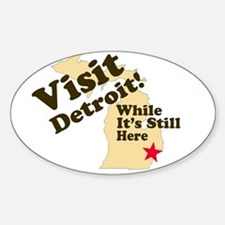 Visit Detroit, While It's Sti Oval Decal