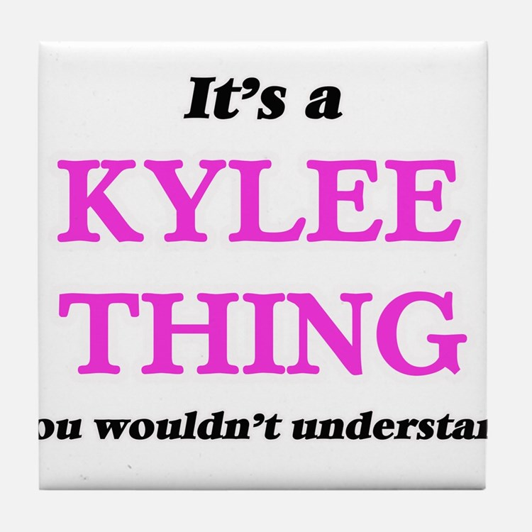 It's a Kylee thing, you wouldn&#3 Tile Coaster