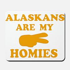 Alaskans are my homies Mousepad