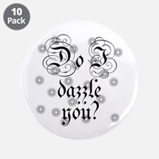 "Twilight Do I Dazzle You 3.5"" Button (10 pack)"