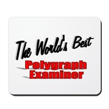 """""""The World's Best Polygraph Examiner"""" Mousepad"""