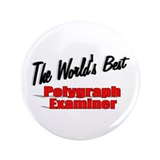 """""""The World's Best Polygraph Examiner"""" 3.5"""" Button"""