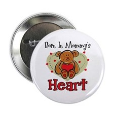 "Born In Mommy's Heart 2.25"" Button"