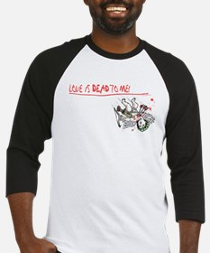 Love is Dead to Me Baseball Jersey
