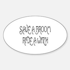 SAVE A BROOM RIDE A WITCH! Oval Decal