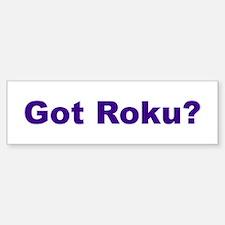 Got Roku? Bumper Bumper Bumper Sticker