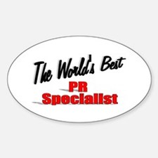 """The World's Best PR Specialist"" Oval Decal"
