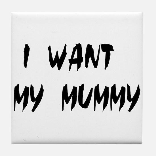 I WANT MY MUMMY! Tile Coaster