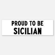 Proud to be Sicilian Bumper Bumper Bumper Sticker