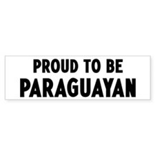 Proud to be Paraguayan Bumper Bumper Sticker