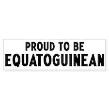 Proud to be Equatoguinean Bumper Bumper Sticker