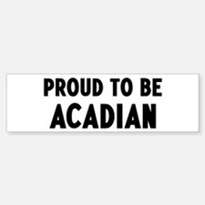 Proud to be Acadian Bumper Bumper Bumper Sticker