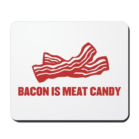 bacon is meat candy Mousepad