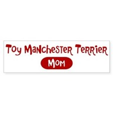 Toy Manchester Terrier mom Bumper Bumper Bumper Sticker