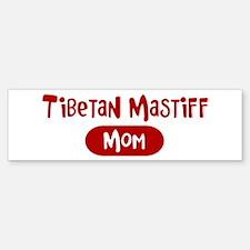 Tibetan Mastiff mom Bumper Bumper Bumper Sticker