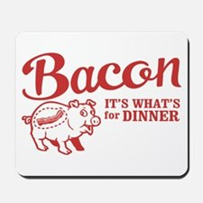 bacon it's what's for dinner Mousepad