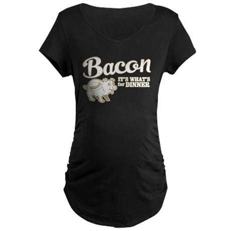 bacon it's what's for dinner Maternity Dark T-Shir