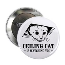 "ceiling cat is watching you 2.25"" Button"